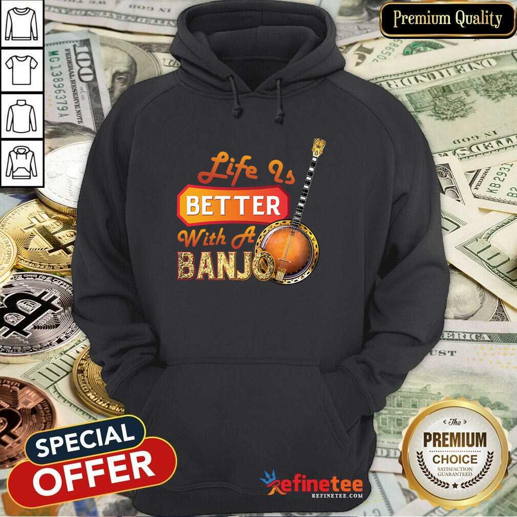 Life Is Better With A Banjo Hoodie - Design By Refinetee.com