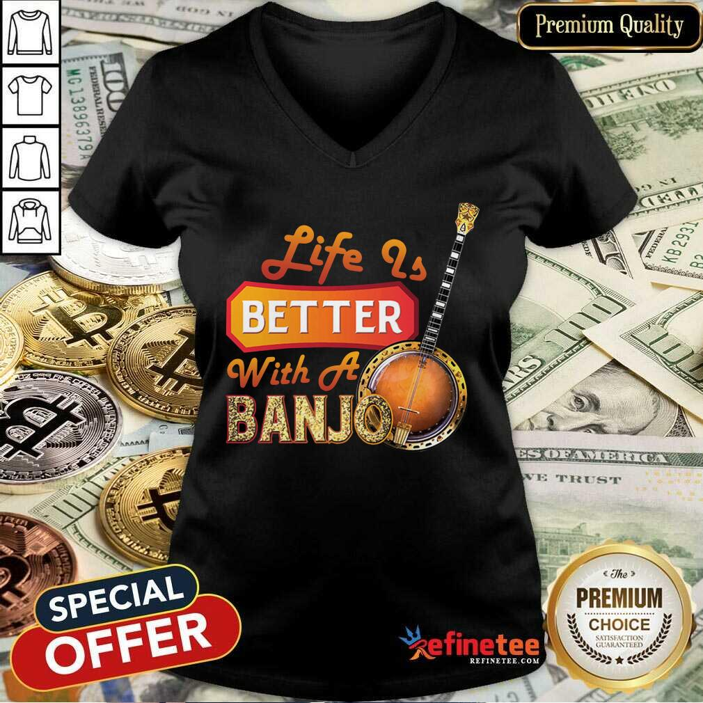 Life Is Better With A Banjo V-neck - Design By Refinetee.com