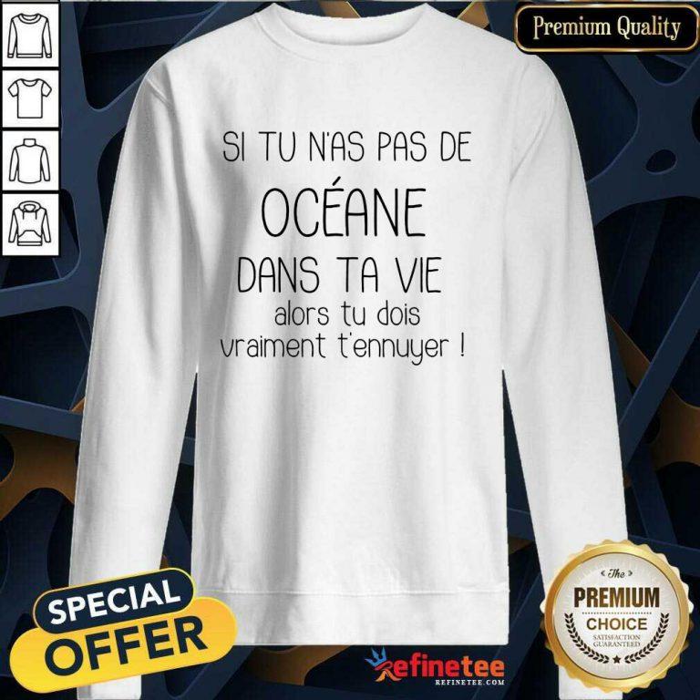 Awesome Si Tu Nas Pas De Oceane Dans Ta Vie Sweatshirt