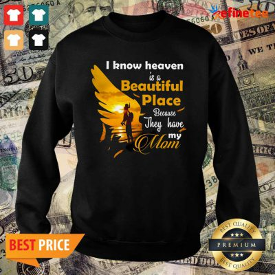 Cool I Know Heaven Is A Beautiful Place Because They Have My Mom Sweater