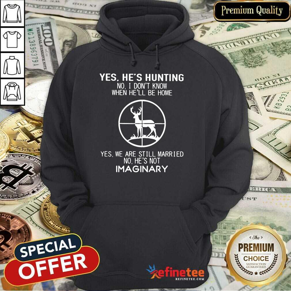 Fantastic Yes He Hunting Still Married He Imaginary 2 Hoodie
