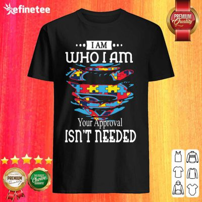 Funny Autism Superman I Am Who I Am Your Approval Isn't Needed Shirt