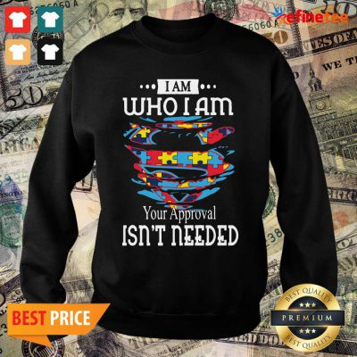 Funny Autism Superman I Am Who I Am Your Approval Isn't Needed Sweater