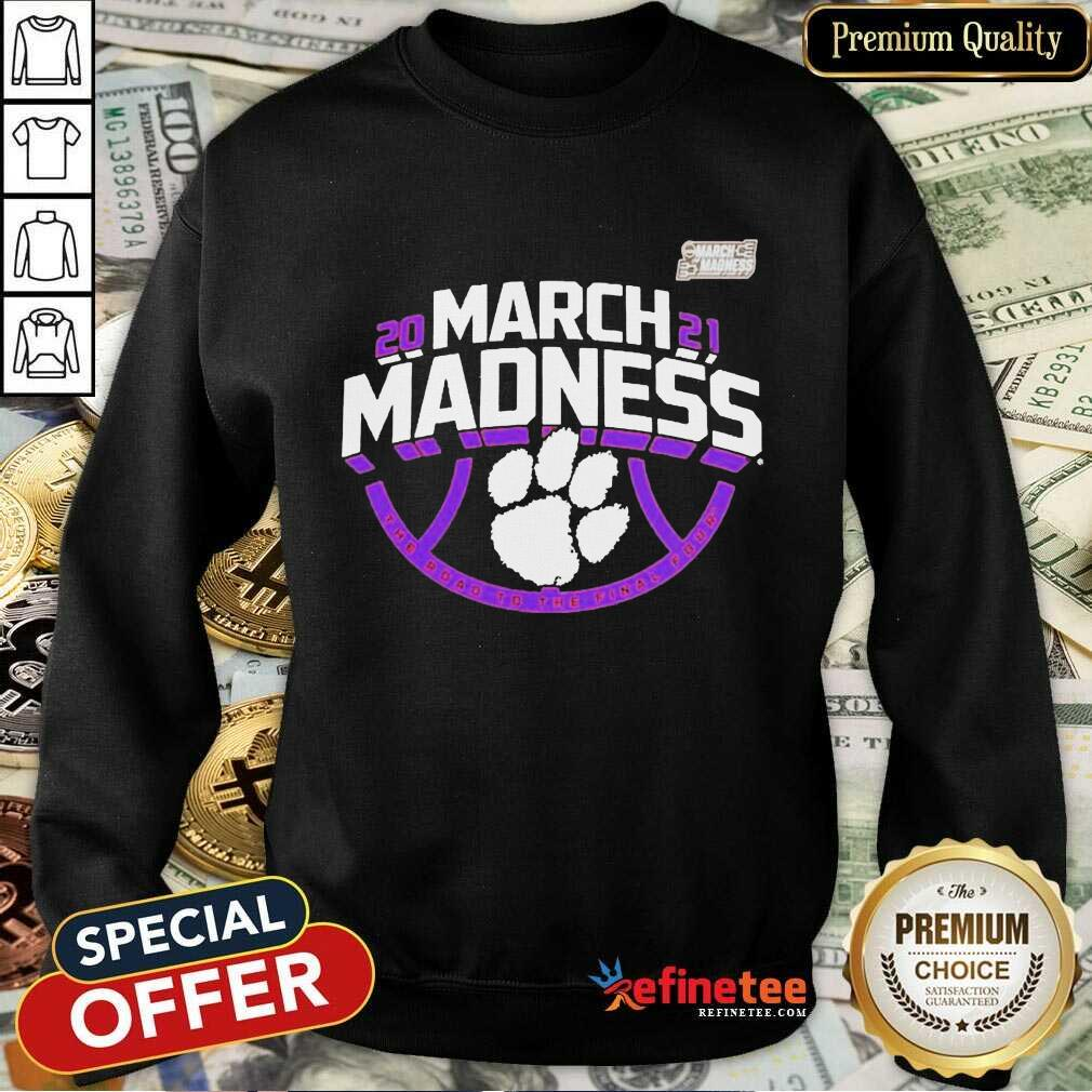Funny Clemson Tigers 2021 NCAA Mens March Madness Sweatshirt