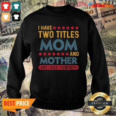 Good I Have Two Titles Mom And Mother And I Rock Them Both Good I Have Two Titles Mom And Mother And I Rock Them Both Sweater