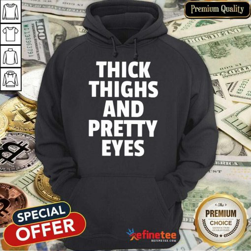 Nice I Think Thighs And Petty Eyes Hoodie