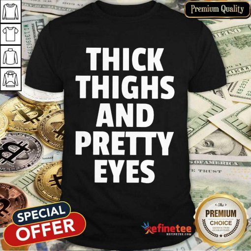 Nice I Think Thighs And Petty Eyes Shirt
