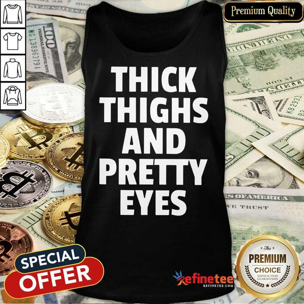 Nice I Think Thighs And Petty Eyes Tank Top