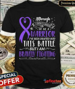 Nice Warrior This Battle But I Am Bravely Fighting Shirt