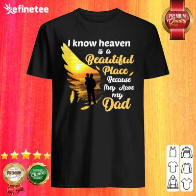 Perfect I Know Heaven Is A Beautiful Place Because They Have My Dad Shirt