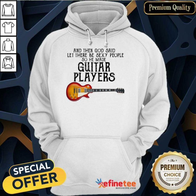 Top Guitar Players And God Said Let Be Sexy Hoodie