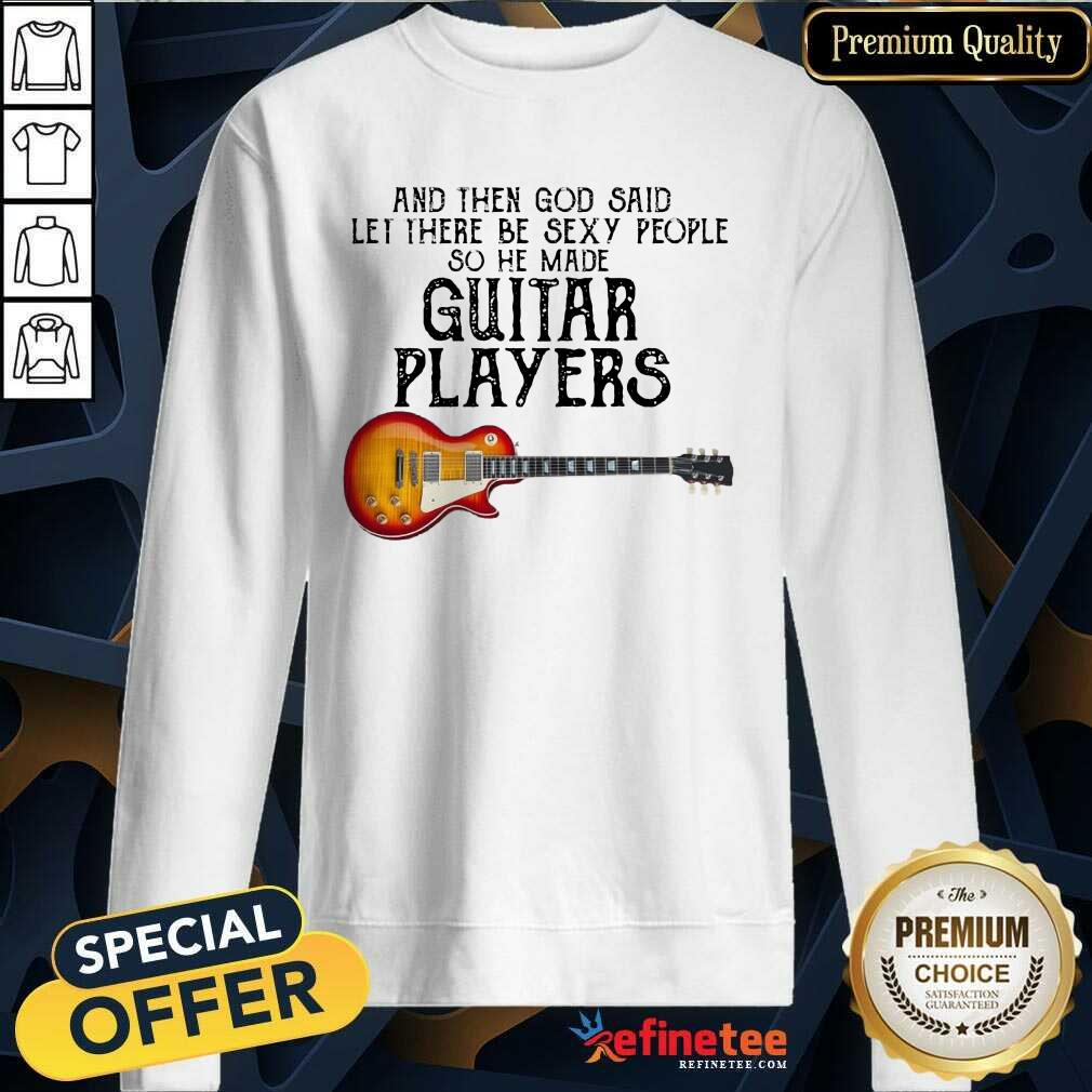 Top Guitar Players And God Said Let Be Sexy Sweatshirt