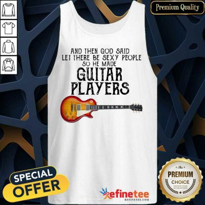 Top Guitar Players And God Said Let Be Sexy Tank Top