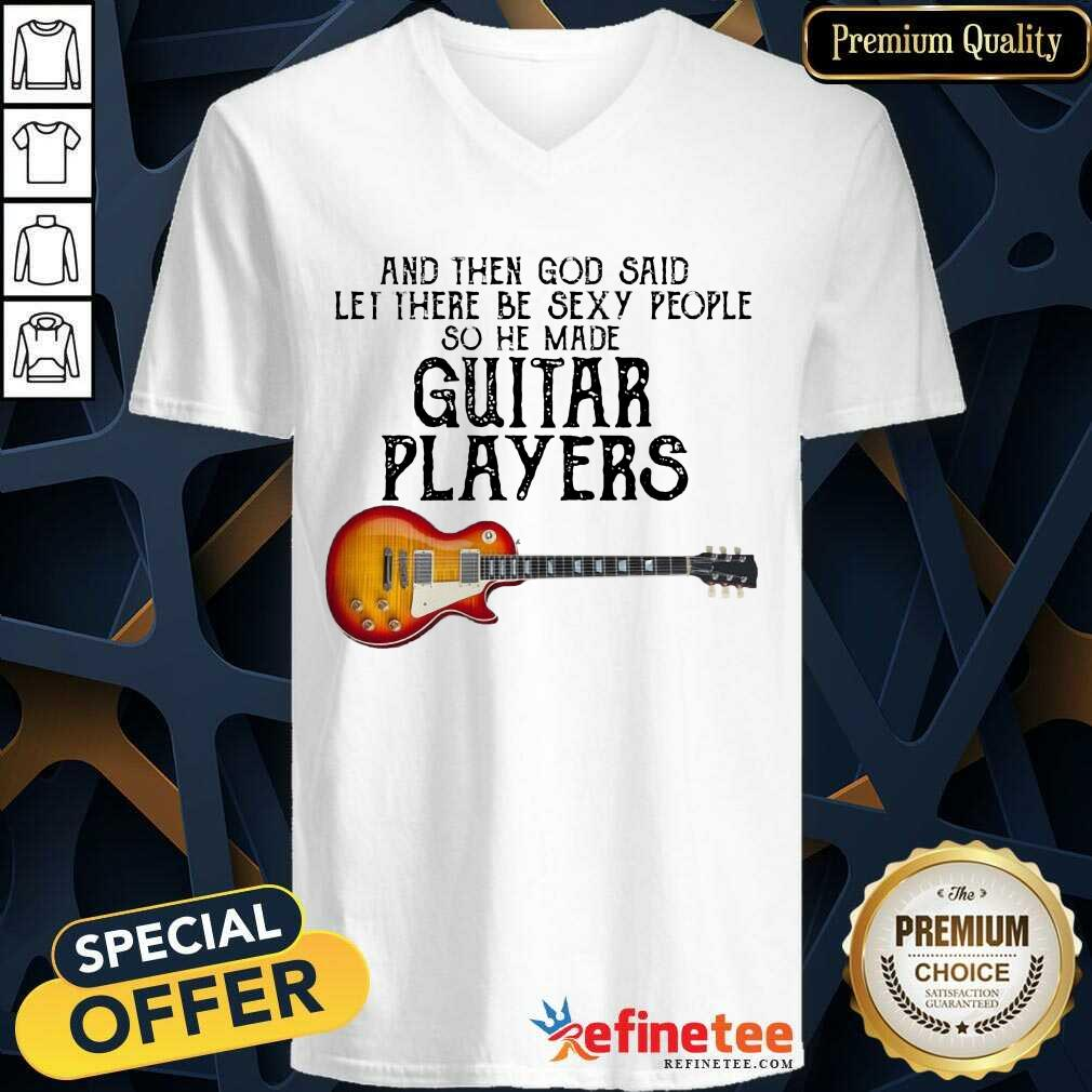 Top Guitar Players And God Said Let Be Sexy V-neck