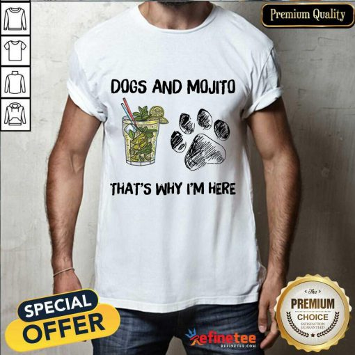 Awesome Dog And Mojito Thats Why Im Here Shirt