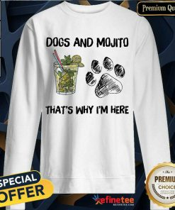 Awesome Dog And Mojito Thats Why Im Awesome Dog And Mojito Thats Why Im Here SweatshirtHere Sweatshirt