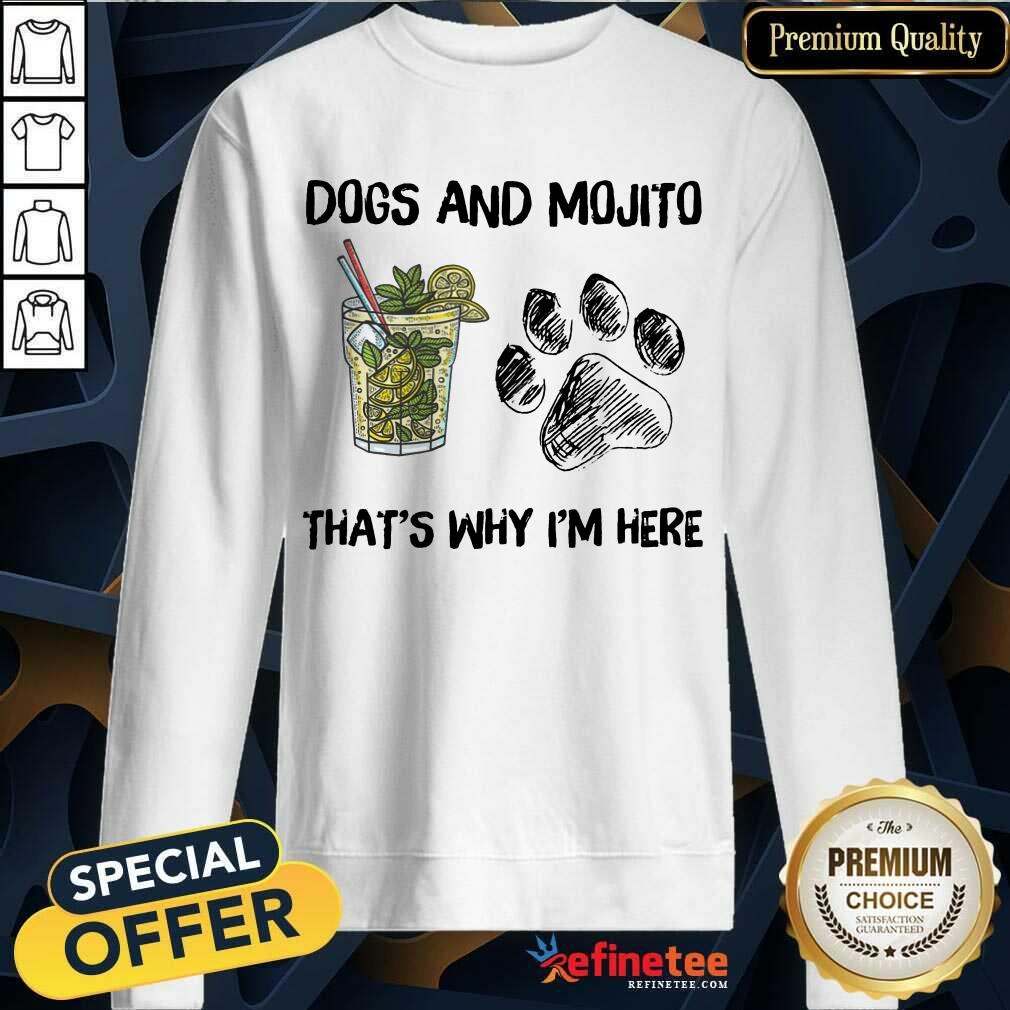 Awesome Dog And Mojito Thats Why Im Here Sweatshirt