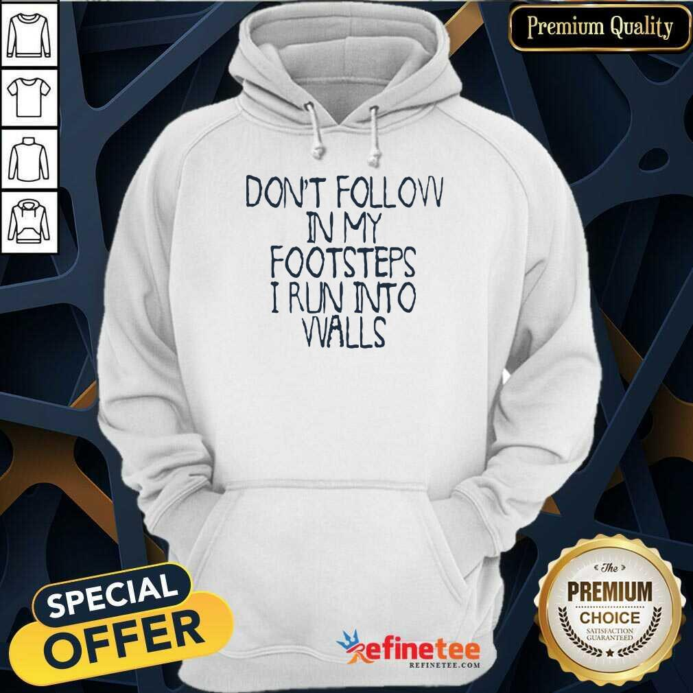 Awesome Dont Follow In My Footsteps I Run Into Walls Hoodie