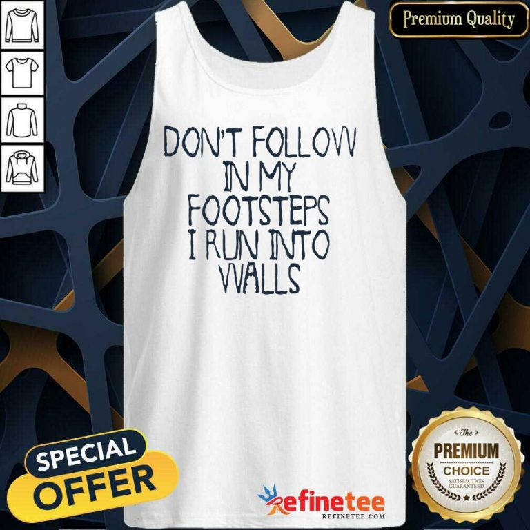 Awesome Dont Follow In My Footsteps I Run Into Walls Tank Top