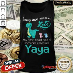 Awesome I Never Knew How Much Love Yaya Saurus Tank Top