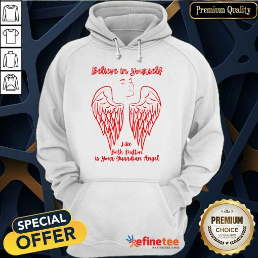 Believe In Yourself Like Beth Dutton Is Your Guardian Angel Hoodie