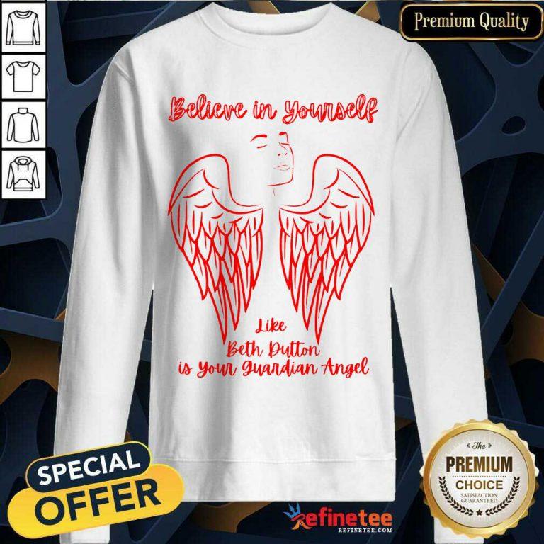 Believe In Yourself Like Beth Dutton Is Your Guardian Angel Sweatshirt