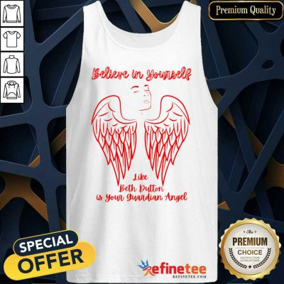 Believe In Yourself Like Beth Dutton Is Your Guardian Angel Tank Top