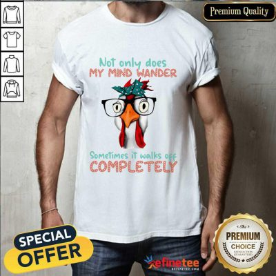 Chicken Not Only My Mind Wander Sometimes It Walks Off Completely Shirt
