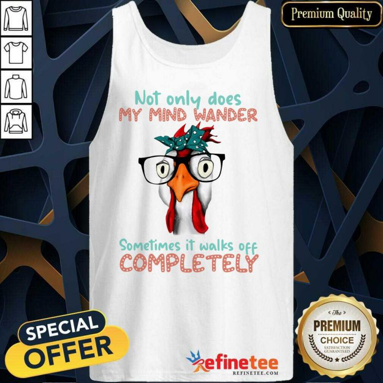Chicken Not Only My Mind Wander Sometimes It Walks Off Completely Tank Top
