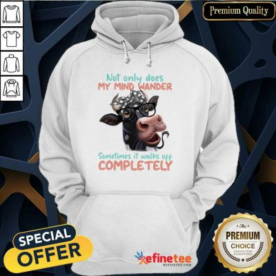 Cow Not Only My Mind Wander Sometimes It Walks Off Completely Hoodie