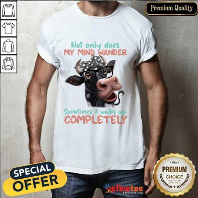 Cow Not Only My Mind Wander Sometimes It Walks Off Completely Shirt