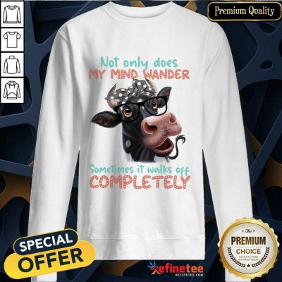 Cow Not Only My Mind Wander Sometimes It Walks Off Completely Sweatshirt
