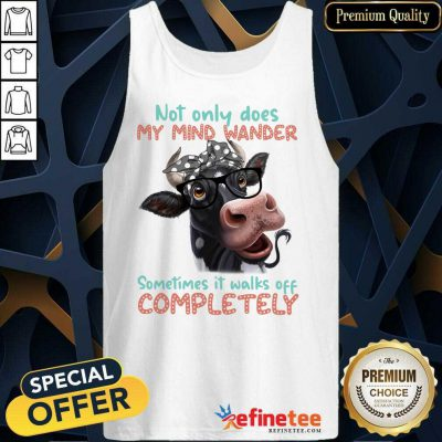 Cow Not Only My Mind Wander Sometimes It Walks Off Completely Tank Top
