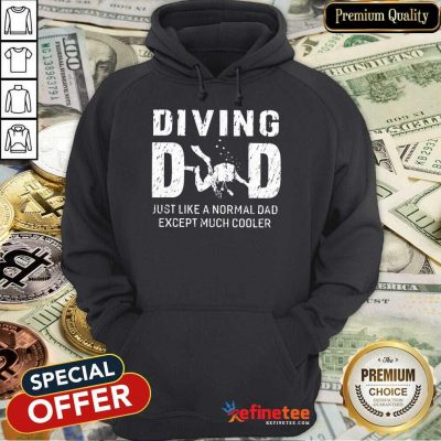 Diving Dad Just Like A Normal Dad Except Much Cooler Hoodie