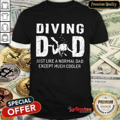 Diving Dad Just Like A Normal Dad Except Much Cooler Shirt