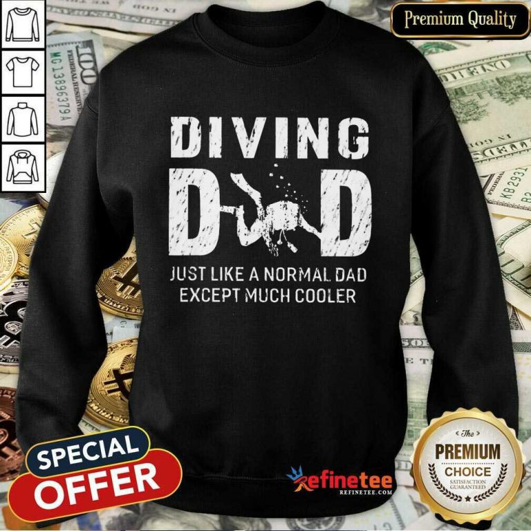 Diving Dad Just Like A Normal Dad Except Much Cooler Sweatshirt