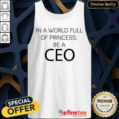 Excellent In A World Full Of Princess Be A Ceo Tank Top