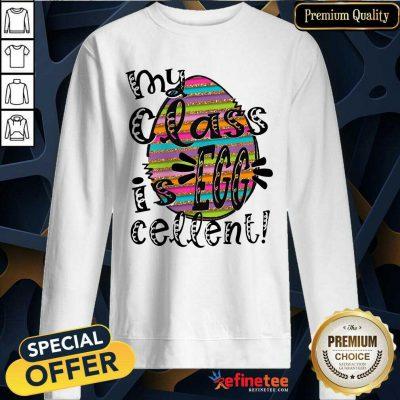 Excellent My Class Is Egg Cellent Sweatshirt