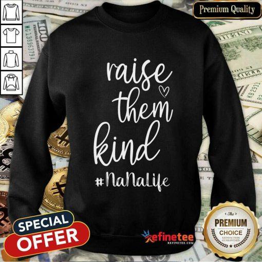 Excellent Raise Them Kind Nana Life Sweatshirt