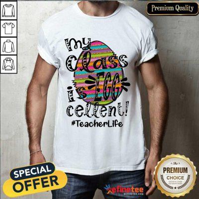 Fantastic My Class Is Egg Cellent Teacher Life Shirt