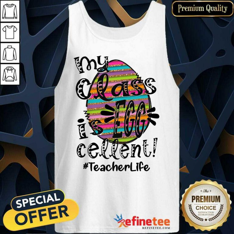 Fantastic My Class Is Egg Cellent Teacher Life Tank Top