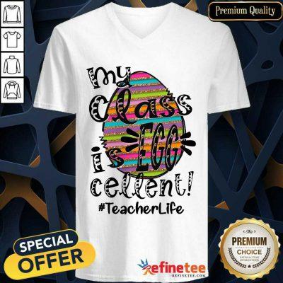 Fantastic My Class Is Egg Cellent Teacher Life V-neck