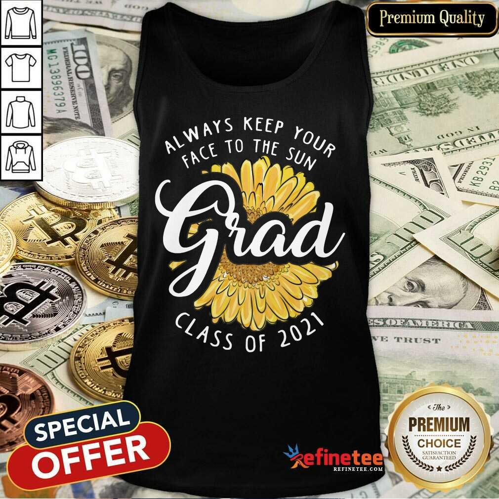 Funny Grad Class Of 2021 Always Keep Your Face To The Sun Tank Top
