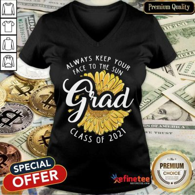 Funny Grad Class Of 2021 Always Keep Your Face To The Sun V-neck