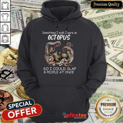 Funny Sometimes I Wish I Were An octopus So I Could Slap 8 People At Once Hoodie