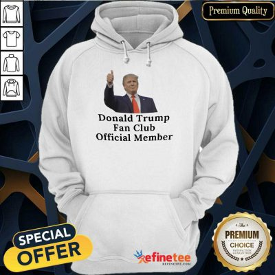 Good Donald Trump Fan Club Official Member Your Name Here Hoodie