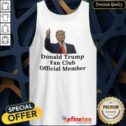 Good Donald Trump Fan Club Official Member Your Name Here Tank Top