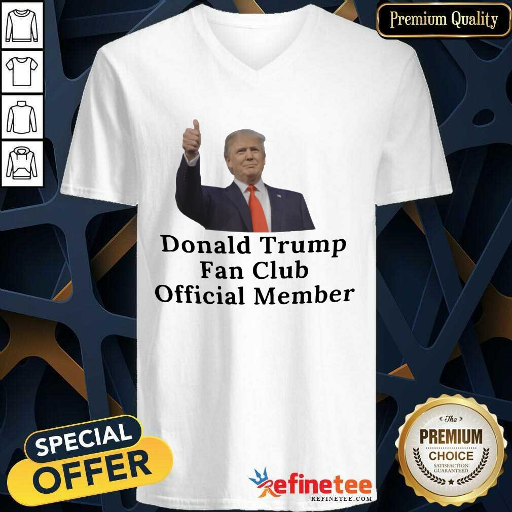 Good Donald Trump Fan Club Official Member Your Name Here V-neck