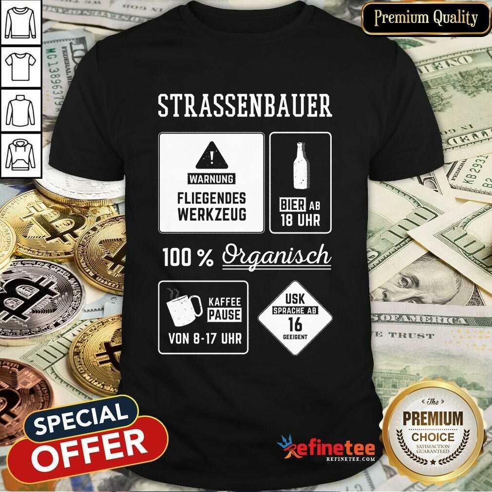 Good Strassenbauer Warnung Bier 100% Organisch Good Strassenbauer Warnung Bier 100% Organisch Kaffee Usk ShirtKaffee Usk Shirt
