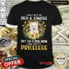 Good West Highland White I May Not Be Rich And Famous But I'm A Dog Mom And That's Priceless Shirt